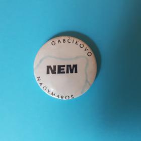 NEM – Gabcikovo – Nagymaros feliratú jelvény (M.L.)